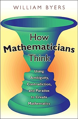 How Mathematicians Think By Byers, William