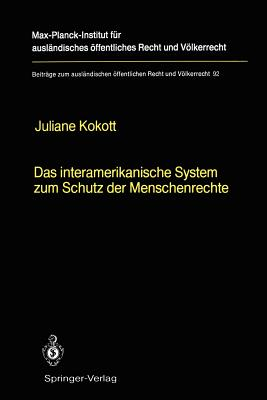 Das Interamerikanische System Zum Schutz Der Menschenrechte / the Inter-american System for the Protection of Human Rights By Kokott, Juliane